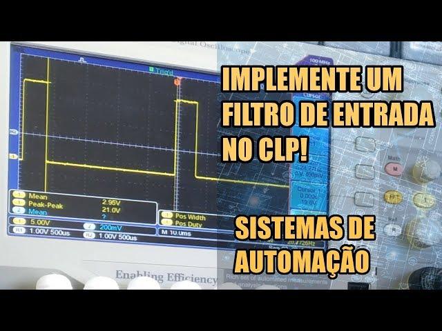 DICA INCRÍVEL: FILTRO DE ENTRADA NO CLP! | Sistemas de Automação #019