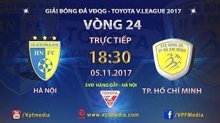 FULL  | HÀ NỘI vs TP. HỒ CHÍ MINH | VÒNG 24 TOYOTA V LEAGUE 2017