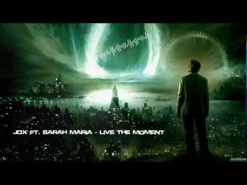JDX ft. Sarah Maria - Live The Moment [HQ Original]