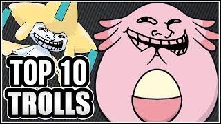 TOP 10 POKEMON TROLLS!