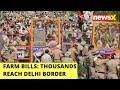 War Over Farm Bills Continues | Thousands Reach Delhi Border | NewsX