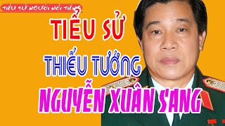 Tiểu sử Thiếu tướng NGUYỄN XUÂN SANG - Nguyên Tư lệnh Binh đoàn 15