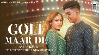 GOLI MAAR DE – Asees Kaur Video HD