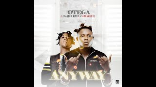 Otega Ft. Fraseer Mafia x Abramsoul – Anyway