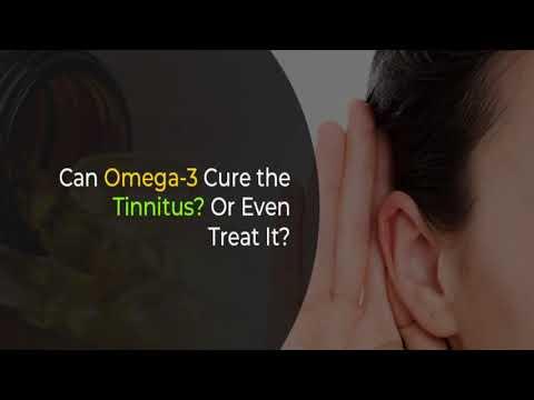 Can Omega-3 Cure the Tinnitus | Tinnitus Treatment