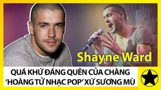 """Shayne Ward - Quá Khứ """"Đáng Quên"""" Của """"Hoàng Tử Nhạc Pop"""" Xứ Sương Mù"""