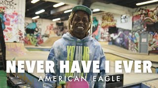 Never Have I Ever with Lil Wayne | AE x Young Money | American Eagle