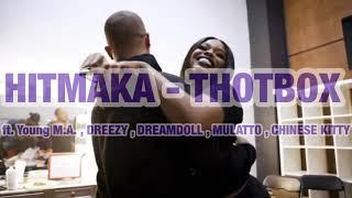 Hitmaka - THOTBOX ft. Young M.A. Dreezy DreamDoll Mulatto & Chinese Kitty LYRICS