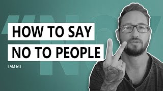 "How To Say NO!! | ""Say NO!"" Without Being A Jerk & Other Stuff"