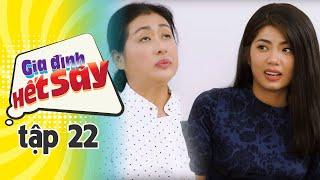 GIA ĐÌNH HẾT SẢY - TẬP 22 FULL HD   Phim Việt Nam hay nhất 2019   Hồng Vân, Khả Như, Nhan Phúc Vinh