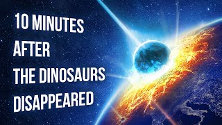 Watch What Happened 10 Minutes After the Dinosaurs Disappeared