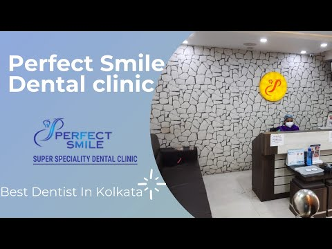 Perfect Smile Super Speciality Dental Clinic - Best Dentist In Kolkata