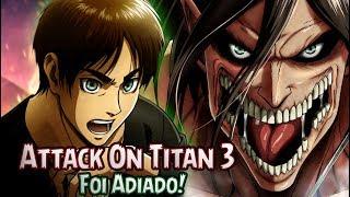 Attack On Titan 3 Foi Adiado! -