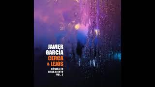 Javier Garcia Music - Cerca y Lejos