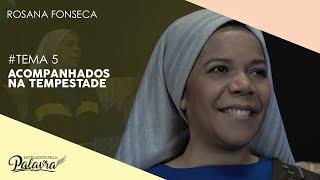 03/10/19 - Motivados Pela Palavra – Tema 5 - Acompanhados na tempestade - Rosana Fonseca