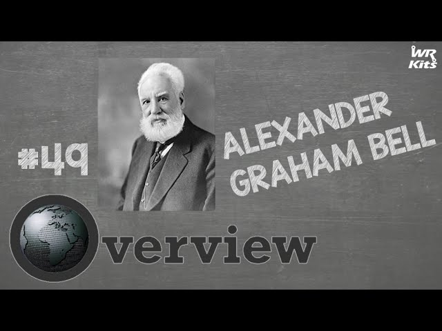 ALEXANDER GRAHAM BELL | Overview #49