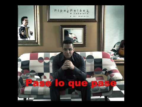 Felipe Pelaez - Pase lo que pase