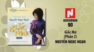 Nguyễn Ngọc Ngạn | Giấc Mơ - Phần 2 (Audiobook 90)