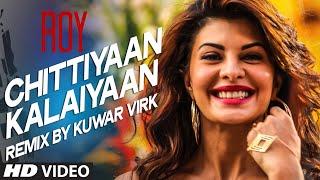 Chittiyaan Kalaiyaan - Kanika Kapoor - Roy Song Lyrics ...
