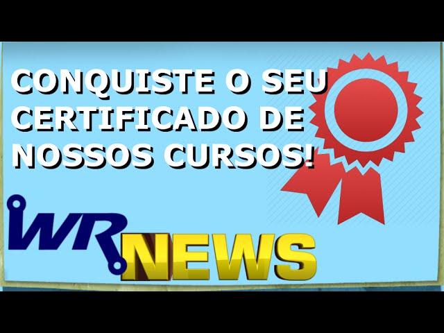 ADQUIRA CERTIFICADOS DE NOSSOS CURSOS! | WR News #14