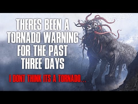 """There's Been A Tornado Warning For The Past Three Days, I Don't Think It's A Tornado"" Creepypasta"