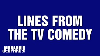 Lines from the TV Comedy | JEOPARDY!