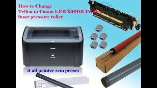 #How to Change Teflon in Canon LPB 2900B Printer & fuser pressure roller it all printer sem proses