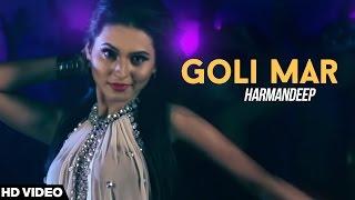 Goli Mar – Harmandeep