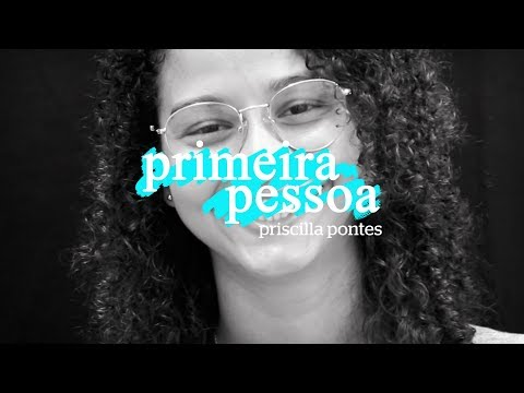Primeira Pessoa: Priscilla Pontes