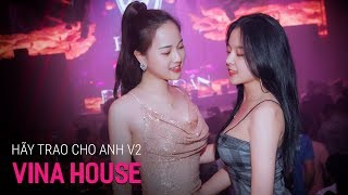 NONSTOP Vinahouse 2019 | Hãy Trao Cho Anh Remix Ver 2 | Việt Mix Tâm Trạng Buồn 2019 Hay Nhất