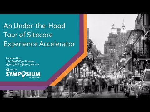 Sitecore Symposium 2016 - An Under-the-Hood Tour of Sitecore Experience Accelerator