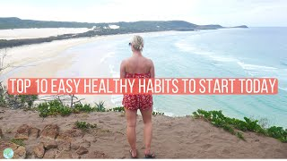 10 HEALTHY HABITS THAT CHANGED MY LIFE & YOU CAN START TODAY!