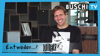 Entweder...Oder? mit Dirk Nowitzki | BuschiTV