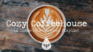 Cozy Coffeehouse ☕ - An Indie/Folk/Acoustic Playlist | Vol. 1