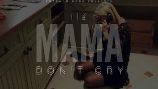 tiz-mama-dont-cry-music-visual.jpg
