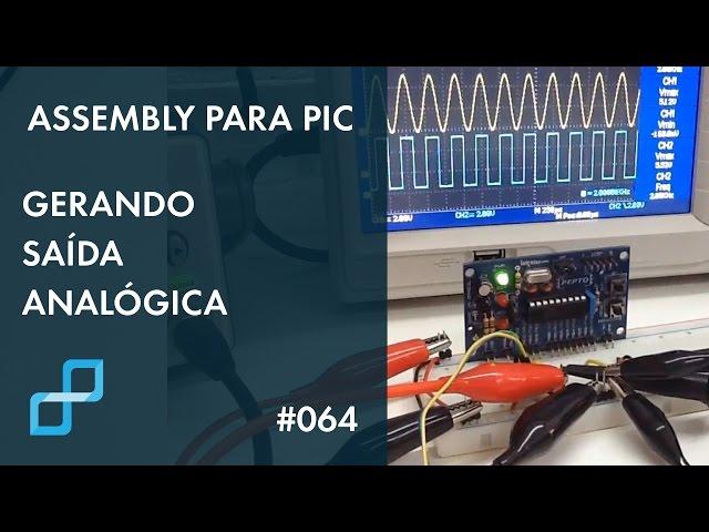 GERANDO UMA SAÍDA ANALÓGICA | Assembly para PIC #064
