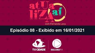 Atualiza Aí com Fernanda Levy – Episódio 08 (16/01/2021)