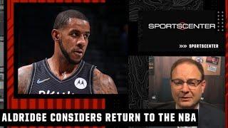 Woj: LaMarcus Aldridge is seriously considering a return to the NBA | SportsCenter