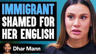 Immigrant SHAMED FOR Her ENGLISH ft. @The Royalty Family    Dhar Mann