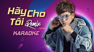 [KARAOKE] Hãy Cho Tôi Remix - Đinh Kiến Phong