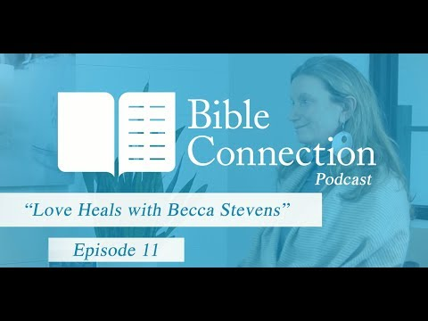 Bible Connection Podcast- Love Heals Everybody, Becca Stevens and Thistle Farms