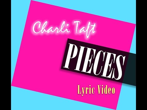 CHARLI TAFT - Pieces [Official Lyric Video]