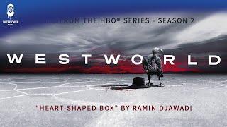 Westworld Season 2 - Heart-Shaped Box - Ramin Djawadi (OFFICIAL)