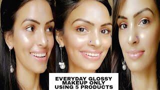 Everyday Super Glossy Makeup only Using 5 PRODUCTS /केवल 5 चीजों से करें Super soft Glowy Glosyमेकअप
