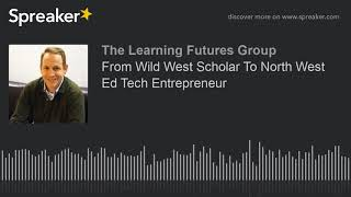 From Wild West Scholar To North West Ed Tech Entrepreneur (part 3 of 4)