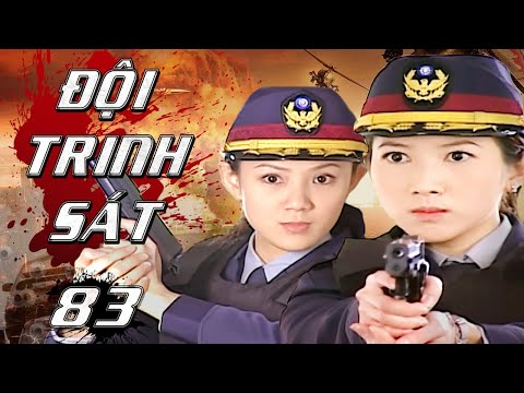 Đội Trinh Sát - Tập 83 | Phim Hình Sự Phá Án Trung Quốc Hay Nhất - Thuyết Minh