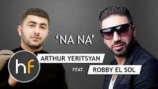 Arthur Yeritsyan ft. Robby El Sol - Na Na (Audio) // Armenian French Pop-Rap // HF JUN 17