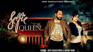 Selfie Queen – Rick Sajaalpuria – Jannat Kaur Video HD
