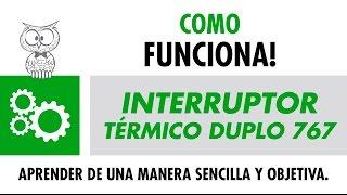 COMO FUNCIONA – Interruptor Térmico Duplo 767 – Español
