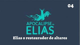 20/07/19 - Apocalipse de Elias - Parte 4 - Elias o Restaurador de Altares - Pr. André Flores